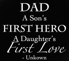 """""""Dad, a son's first hero, a daughters first love."""" #quotes"""