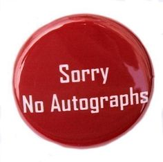 Sorry No Autographs  Button Pinback Badge 1 inch by theangryrobot