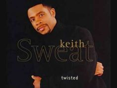 "Keith Sweat ""Twisted"" now we're getting real old school :)"