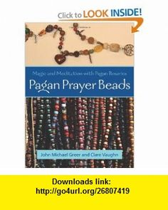 Pagan Prayer Beads Magic and Meditation with Pagan Rosaries (9781578633845) John Michael Greer, Clare Vaughn , ISBN-10: 1578633842  , ISBN-13: 978-1578633845 ,  , tutorials , pdf , ebook , torrent , downloads , rapidshare , filesonic , hotfile , megaupload , fileserve