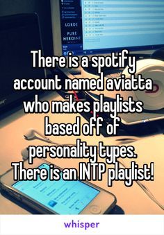 There is a spotify account named aviatta who makes playlists based off of personality types. There is an INTP playlist!