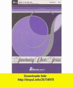 Sancutary Choir Series An-2623 In The First Light Bob Kauflin ,   ,  , ASIN: B00598Q20A , tutorials , pdf , ebook , torrent , downloads , rapidshare , filesonic , hotfile , megaupload , fileserve