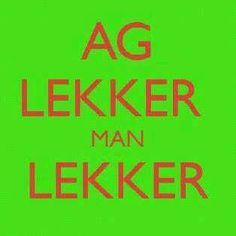 Lekker Man Lekker - Afrikaanse sê-ding wat seker d meeste gebruik word Dream Quotes, Love Quotes, Funny Quotes, Inspirational Quotes, South African Rugby, I Am An African, Career Quotes, Success Quotes, Words Quotes