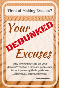 Are you tired of making excuses for why you can't pursue your goals? The top 3 excuses are now debunked, once and for all!
