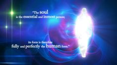 """""""The soul is the essential and inmost person; its form is therefore fully and perfectly the human form.""""  --Emanuel Swedenborg"""