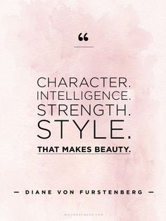"""""""Character. Intelligence. Strength. Style. That makes beauty."""" -"""