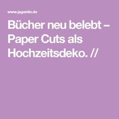 Bücher neu belebt – Paper Cuts als Hochzeitsdeko. //
