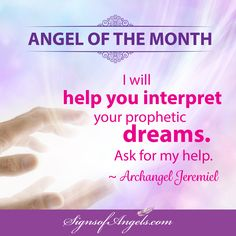 Archangel Jeremiel can help you understand the messages that come in your dreams. Ask him to help you bring clarity before you go to sleep. ~ Karen Borga, The Angel Lady