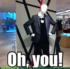 It's funny how many mannequins look like slender man