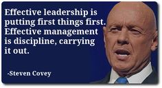 """""""Effective leadership is putting first things first. Effective management is…  #stephencovey #stephencoveyquotes #kurttasche"""