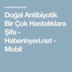 Doğal Antibiyotik Bir Çok Hastalıklara Şifa - Haberinyeri.net - Mobil