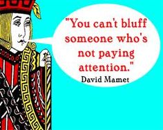 You can't bluff someone who's not paying attention. -David Mamet ✱Hahaha, yes yes, so true! Online Casino Games, Online Casino Bonus, Poker Quotes, Best Quotes, Funny Quotes, Casino Promotion, Poker Party, Play Casino, Be Yourself Quotes