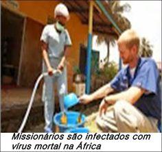 VAMOS ORAR POR ELES! Missionários são infectados com vírus mortal enquanto trabalhavam na África.