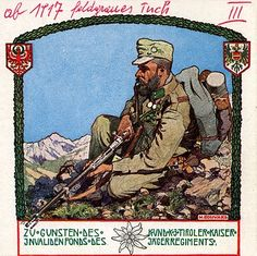 Postcard depicting Austrian Kaiserjaeger (Tyrolean mountain regiment) soldier during the First World War, sitting with his rifle and backpack. The card was sold to raise money for the wounded men on the regiment. Pin by Paolo Marzioli