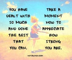 Go Ahead!  You Deserve It!  <3  For my sister Gwen who has been though so much and is one of  the strongest people I know