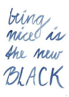 Being nice is the new black and being rude is beyond whack...yes, I so went there with this quote, tee-hee! ~ La