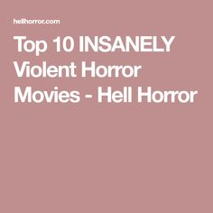 Top 10 INSANELY Violent Horror Movies - Hell Horror