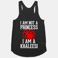 I Am Not a Princess, I am a Khaleesi!   HUMAN   T-Shirts, Tanks, Sweatshirts and Hoodies