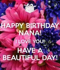 Happy Birthday Nana! I Love You! Have a Beautiful Day!
