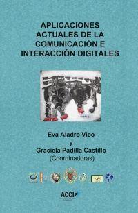 Aplicaciones actuales de la comunicación e interacción digitales / Eva Aladro Vico, Graciela Padilla Castillo (coords.)