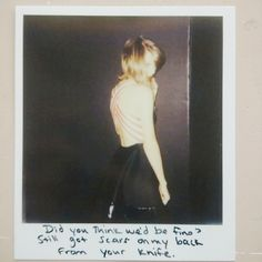 Did you think we'd be fine? Still got scars on my back from your knife - Taylor Swift