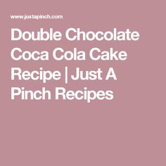 Double Chocolate Coca Cola Cake Recipe | Just A Pinch Recipes