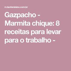 Gazpacho - Marmita chique: 8 receitas para levar para o trabalho -