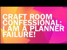 Craft Room Confessional: I am a Planner Failure! - YouTube
