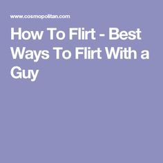 ways to flirt with a guy Do you know girls also like to flirt with guys over texts but most guys don't know how to flirt with girls over texts if you are a single guy then you should learn it, because this is the way to beat your competitors and stand out from the crowd.