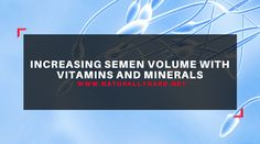 Increasing semen volume with vitamins and minerals – Naturally Hard