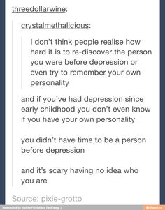 This just made me realize I have no idea what my personality actually is because I've been depressed my entire life and it's kinda scary too
