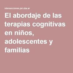 El abordaje de las terapias cognitivas en niños, adolescentes y familias