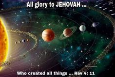 "Revelation 4:11 - ""You are worthy, Jehovah our God, to receive the glory and the honor and the power, because you created all things, and because of your will they came into existence and were created. """