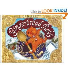 Gingerbread Baby by Jan Brett - amazing illustrations (and this is only one of many books!)
