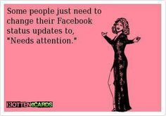 Attention-seeking behavior on Facebook.  It's rampant!