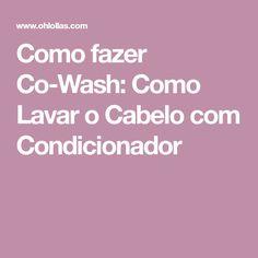 Como fazer Co-Wash: Como Lavar o Cabelo com Condicionador