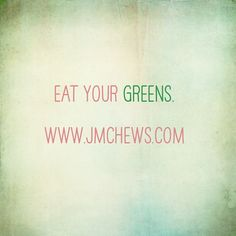Don't forget to Eat Your Greens!!