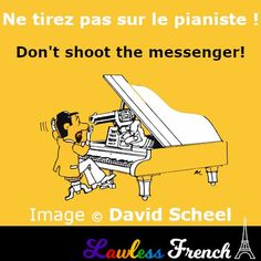 """Don't shoot the messenger. Or the pianist, as they say in #French. But why """"pianist""""? It might have something to do with Oscar Wilde. And François Truffaut. French Expressions, Idiomatic Expressions, French People, Teacher Boards, Lucky Luke, Piano Player, French Teacher, French Language, Learn French"""