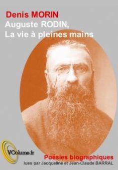 Auguste Rodin, La vie à Pleines mains Poésie biographiques de Denis Morin, lues par Jacqueline et Jean-Claude Barral