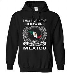 I May Live in the United States But I Was Made in Mexico (New) - #hoodie #awesome t shirts. CHECK PRICE => https://www.sunfrog.com/States/I-May-Live-in-the-United-States-But-I-Was-Made-in-Mexico-New-gbidxhrchx-Black-Hoodie.html?60505