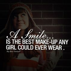 A smile is the best makeup any girl could wear