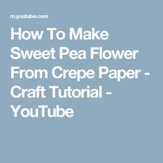 How To Make Sweet Pea Flower From Crepe Paper - Craft Tutorial - YouTube