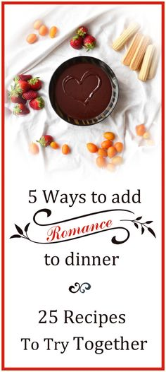 5 tips for adding romance to your Valentine's Day Dinner and 25 romantic recipes to try together