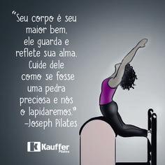 """""""Seu corpo é seu maior bem, ele guarda e reflete sua alma. Cuide dele como se fosse uma pedra preciosa e nós o lapidaremos."""" - Joseph Pilates"""