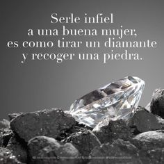 Being unfaithful to a good woman is like throwing away a diamond and picking up a rock. True for both spouses Poetry Quotes, Words Quotes, Qoutes, Love Quotes, Spanish Inspirational Quotes, Spanish Quotes, Spanish Phrases, Romantic Humor, Learn Guitar Chords