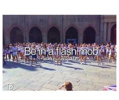 Be in a flash mob.