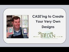 New Video - CASEing to Create Your Very Own Designs - STAMP WITH BRIAN