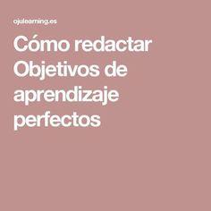 Cómo redactar Objetivos de aprendizaje perfectos