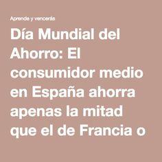 Día Mundial del Ahorro: El consumidor medio en España ahorra apenas la mitad que el de Francia o Alemania – Aprende y vencerás
