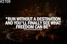 freedom+quotes | ... without a destination and you'll finally see what freedom can be
